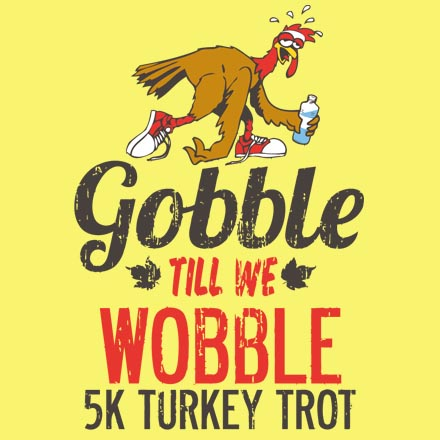 Gobble Till We Wobble - Turkey Trot Team