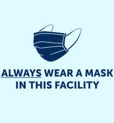 Always Wear A Mask In This Facility - Promotes Face Masks