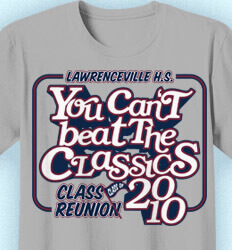 Class Reunion T Shirts - You Cant Beat the Classics - cool-983y1